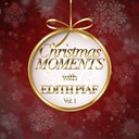 Édith Piaf - Christmas moments with edith piaf, vol. 1