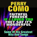 Perry Como - Faithful forever meets if i loved you, they say it's wonderful (some of his greatest hits and songs)