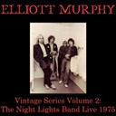 Elliott Murphy - Vintage series, vol. 2: the night lights band (live 1975)