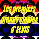 "Elvis Presley ""The King"" - Les premiers grands singles d'elvis (remastered)"