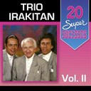 Trio Irakitan - 20 super sucessos: trio irakitan, vol. 2