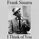 Frank Sinatra - I think of you (feat. ava gardner)