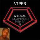 Viper - A loyal illuminati memba ii
