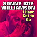 Sonny Boy Williamson - I have got to go