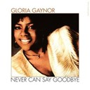 Gloria Gaynor - Never can say goodbye (original version 1982)