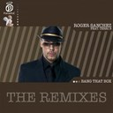 Roger Sanchez - Bang that box - the remixes (feat. terri b)