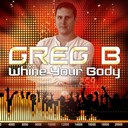 Greg B - Whine your body (radio edit)