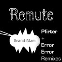Remute - Grand glam (remixes by pfirter and error error)
