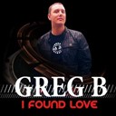 Greg B - I found love (original edit)