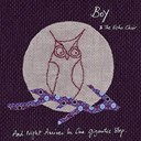 Boy / The Echo Choir - And night arrives in one gigantic step