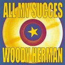 Woody Herman - All my succes
