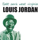 Louis Jordan - Salt pork west virginia