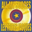 Les Fr&egrave;res Jacques - All my succes