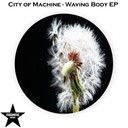 City Of Machine - Waving body