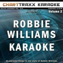 Charttraxx Karaoke - Artist karaoke, vol. 312 : sing the songs of robbie williams, vol. 2 (karaoke in the style of robbie williams)