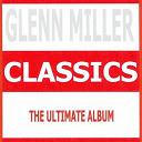 Glenn Miller - Classics - glenn miller & his orchestra