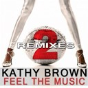 Kathy Brown - Feel the music (2 the remixes)