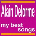 Alain Delorme - Alain Delorme : My Best Songs