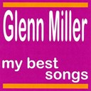 Glenn Miller - My best songs - glenn miller and his orchestra