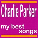 Charlie Parker / Dizzy Gillespie, Charlie Parker - My best songs - charlie parker