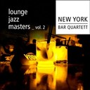 New York Bar Quartett - Lounge jazz masters (volume 2)