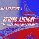 Richard Anthony - So frenchy : richard anthony (je suis fou de l'école)