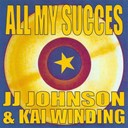 Jj Johnson / Kai Winding - All my succes - jj johnson & kai winding