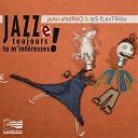 Jean Andréo / Les Flextribu - jazze toujours tu m'interesses !