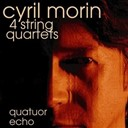 Cyril Morin / Quatuor Echo - 4 string quartets