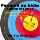 The Top Orchestra - Pumped up kicks (version live 2012) (tribute to foster the people) - single