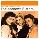 The Andrews Sisters - Deluxe: greatest hits