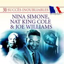 Joe Williams / Nat King Cole / Nina Simone - 30 succès inoubliables : nina simone, nat king cole & joe williams