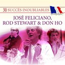 Don Ho / Jos&eacute; Feliciano / Rod Stewart - 30 succ&egrave;s inoubliables&nbsp;: jos&eacute; feliciano, rod stewart &amp; don ho