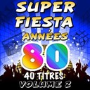C. Wyllis Orchestra / Pop 80 Orchestra / Pop Soleil Orchestra / The Disco Orchestra / The Romantic Orchestra / The Top Orchestra - Super fiesta années 80, vol. 2