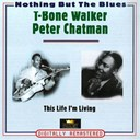 Peter Chatman / T-Bone Walker - This life i'm living (nothing but the blues)