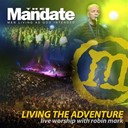 Robin Mark - Living the adventure - mandate 2007