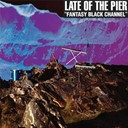 Late Of The Pier - Fantasy black channel