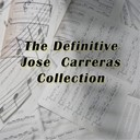 José Carreras - The definitive josé carreras collection
