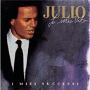 Julio Iglesias - La mia vita, i miei successi
