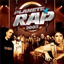 113 / 113 Clan / Dadoo / Don Choa / Fonky Family / La Mafia K'1 Fry / Willy Denzey - Planète rap 2003