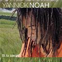 Yannick Noah - Si tu savais...