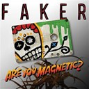 Faker - Are you magnetic?