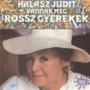 Judit Halasz - Vannak m&eacute;g rossz gyerekek