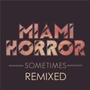Miami Horror - Sometimes (remixed)