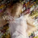 Vinnie Who - Accident or will