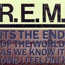 R.e.m. - It's the end of the world as we know it...