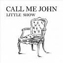 Call Me John - Little show