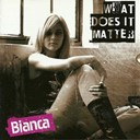 Bianca - What does it matter