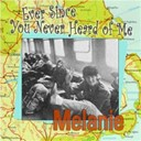 Melanie - Ever since you never heard of me